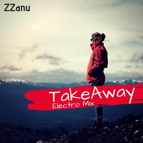 Takeaway (Electro Mix) by ZZanu
