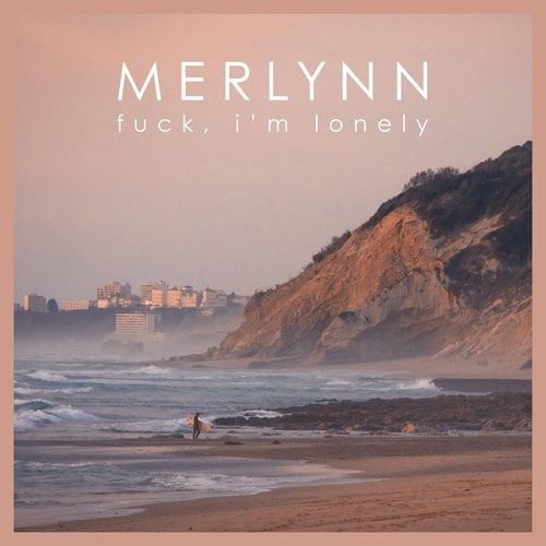 Fuck I'm Lonely fra Merlynn
