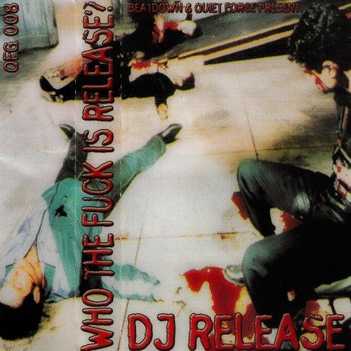 Who the fuck is Dj Release von DJ Release