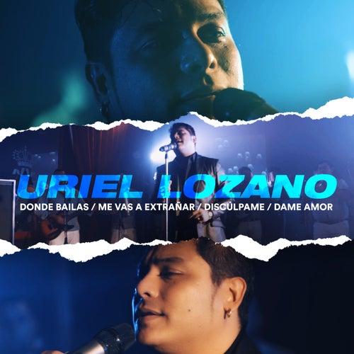 Donde Bailas / Me Vas a Extrañar / Discúlpame / Dame Amor de Uriel Lozano