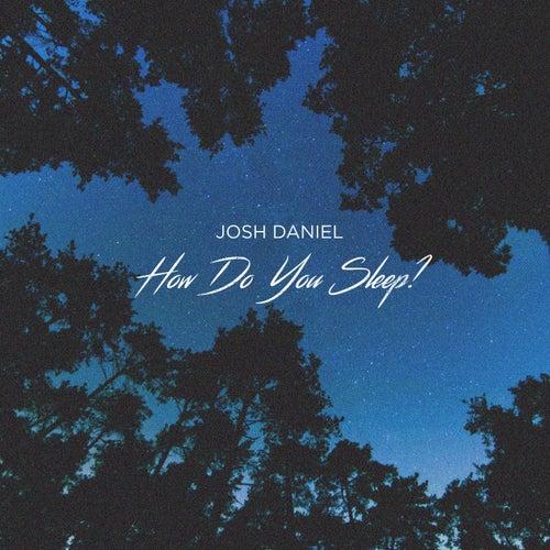 How Do You Sleep? by Josh Daniel