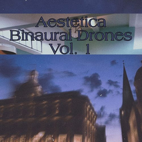 Binaural Drones, Vol. 1 by Aestetica