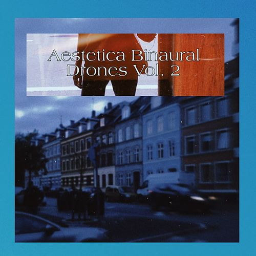 Binaural Drones, Vol. 2 by Aestetica