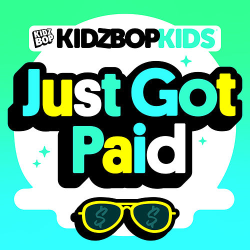 Just Got Paid by KIDZ BOP Kids