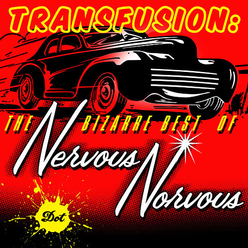 Transfusion: The Bizarre Best Of Nervous Norvus de Nervous Norvus