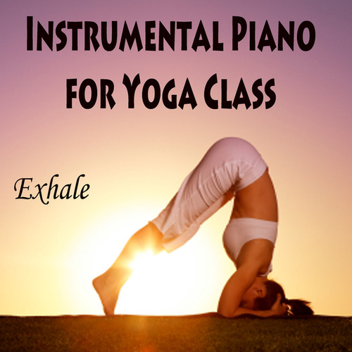 Instrumental Piano for Yoga Class - Exhale by The O'Neill Brothers Group