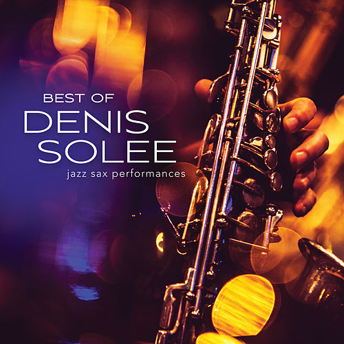 Best Of Denis Solee: Jazz Sax Performances de Denis Solee