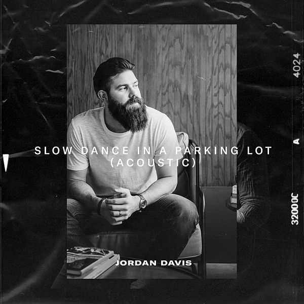 Jordan Davis Slow Dance In A Parking Lot: Slow Dance In A Parking Lot (Acoustic) By Jordan Davis