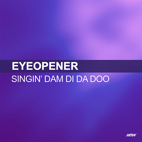 Singin' Dam Di Da Doo de Eyeopener