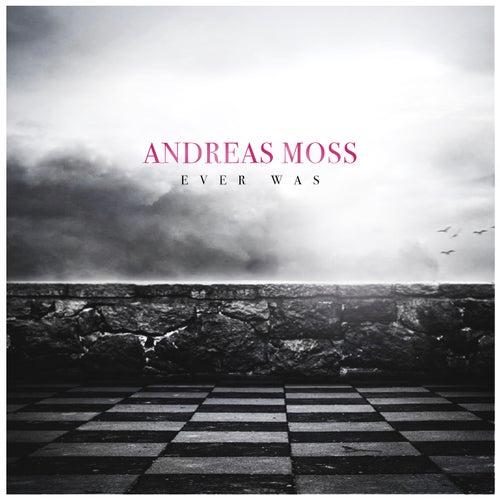 Ever Was de Andreas Moss