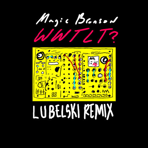 WWTLT? (Lubelski Remix) by Magic Bronson