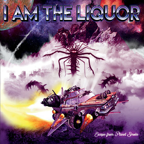 Escape from Planet Smoke von I Am the Liquor