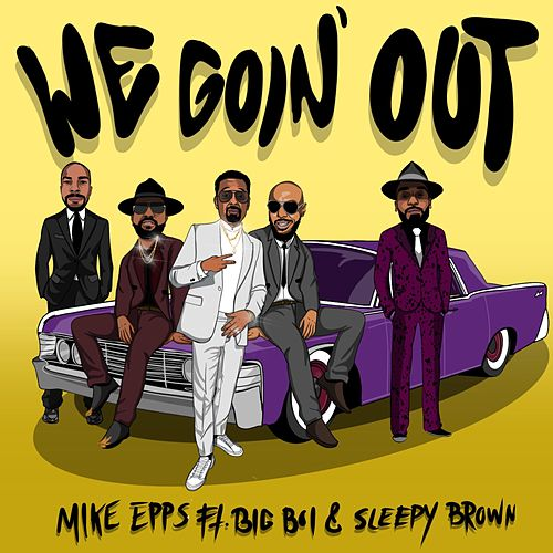 We Goin' Out by Mike Epps
