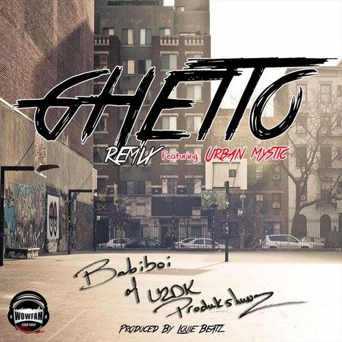 Ghetto (Remix) [feat. Urban Mystic] by Babiboi