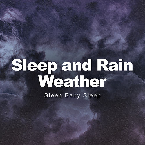 Sleep and Rain Weather by Baby Sleep Sleep