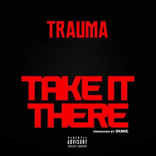 Take It There by Trauma