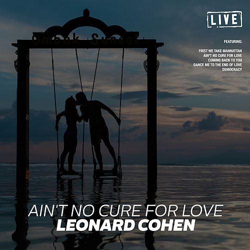 Ain't No Cure for Love (Live) by Leonard Cohen