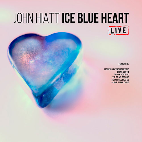Ice Blue Heart (Live) by John Hiatt