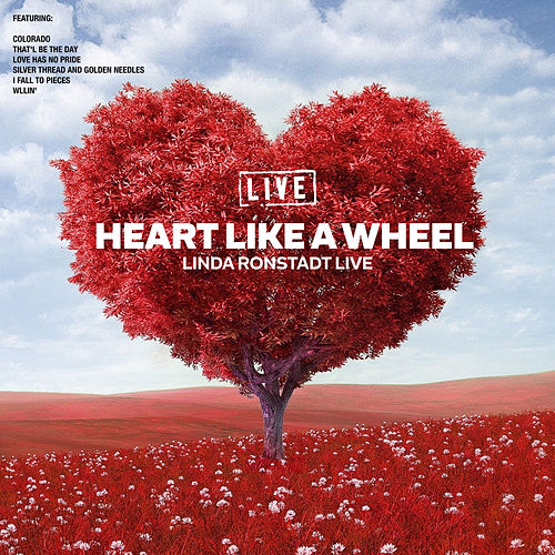 Heart Like A Wheel (Live) by Linda Ronstadt