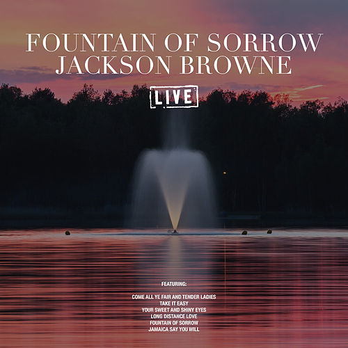 Fountain Of Sorrow (Live) by Jackson Browne