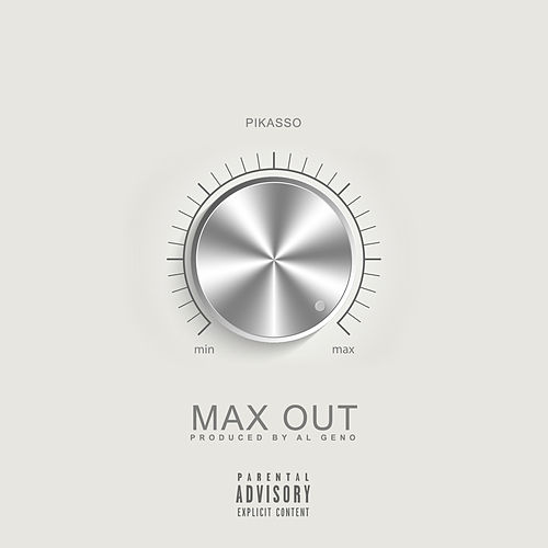 Max Out by Pikasso