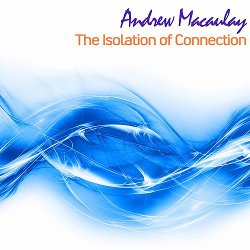 The Isolation of Connection by Andrew Macaulay