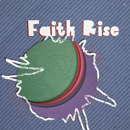 Faith Rise by KiDs Worship Music