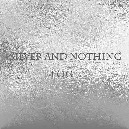 Fog de Silver And Nothing