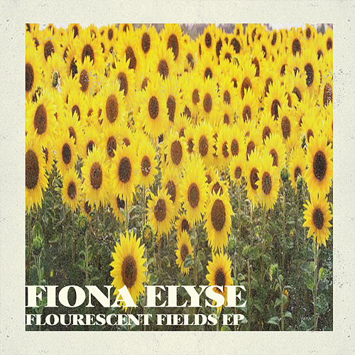 Flourescent Fields EP by Fiona Elyse
