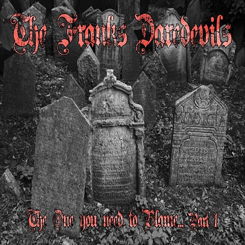 The One You Need to Blame, Pt. 1 (feat. Vindicta) de The Franks Daredevils