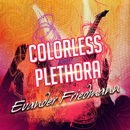 Colorless Plethora by Evander Friedmann