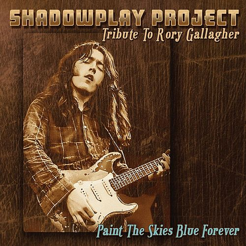 Paint the Skies Blue Forever (Tribute to Rory Gallagher) de Shadowplay Project