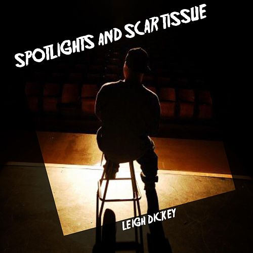Spotlights and Scar Tissue by Leigh Dickey