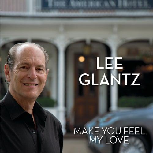 Make You Feel My Love by Lee Glantz