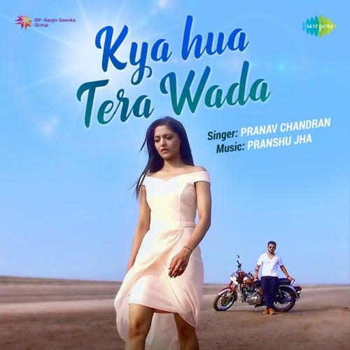 Kya Hua Tera Wada - Single de Pranav Chandran