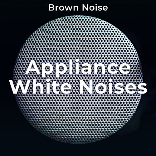 Appliance White Noises by Brown Noise