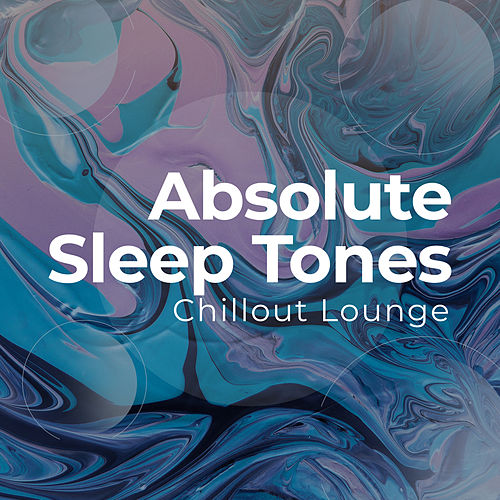 Absolute Sleep Tones von Chillout Lounge