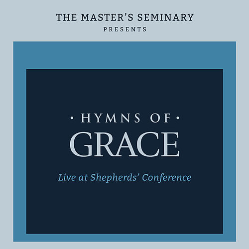 Hymns Of Grace - Live At The Shepherds' Conference by The Master's Seminary