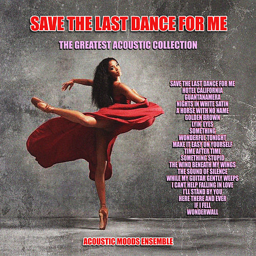 Save The Last Dance For Me - The Greatest Acoustic Collection by Acoustic Moods Ensemble