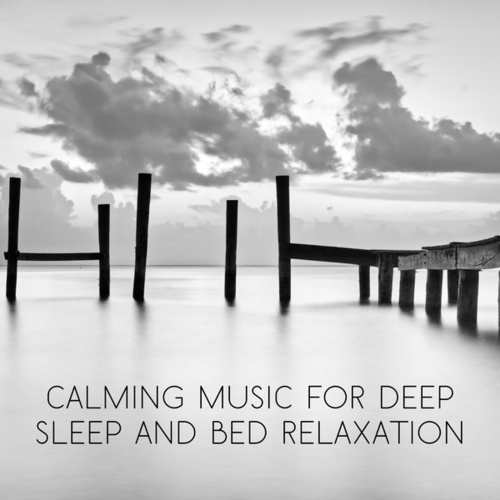 Calming Music for Deep Sleep and Bed Relaxation by Trouble Sleeping Music Universe
