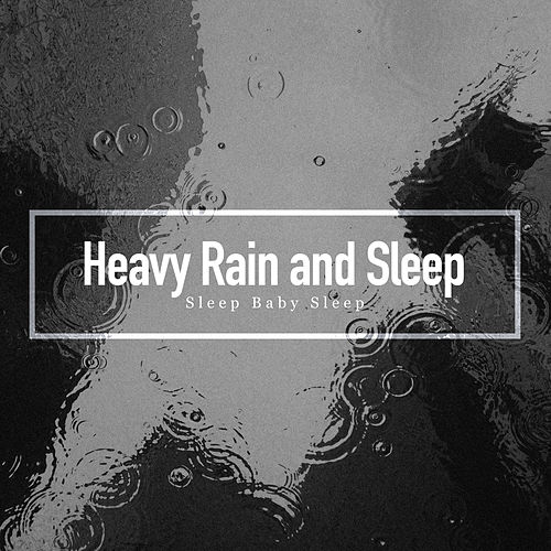 Heavy Rain and Sleep by Baby Sleep Sleep