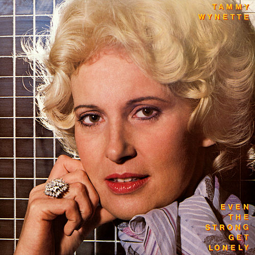 Even the Strong Get Lonely de Tammy Wynette