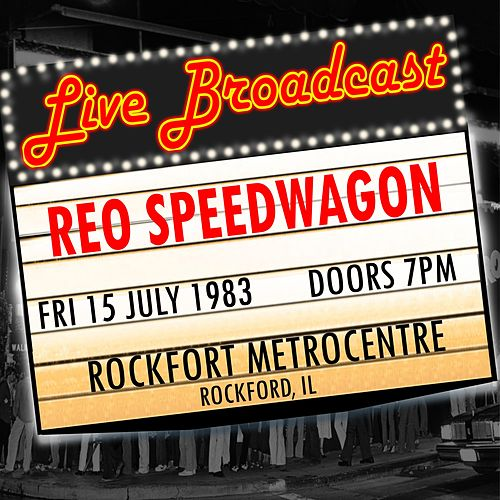 Live Broadcast - 15th July 1983  Rockford MetroCentre. Rockford IL de REO Speedwagon