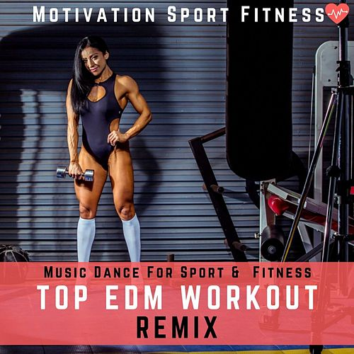 Top EDM Workout Remix (Music Dance for Sport & Fitness) by Various Artists
