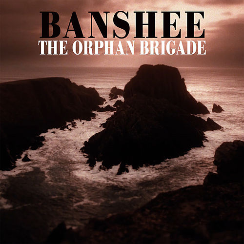 Banshee by The Orphan Brigade