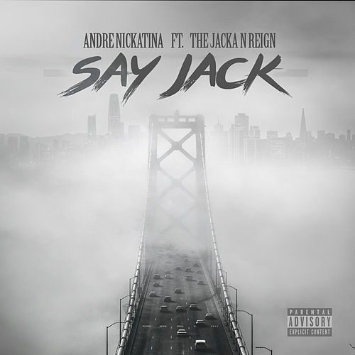 Say Jack (feat. The Jacka & Reign) von Andre Nickatina