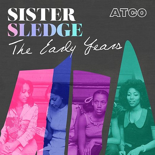 The Early Years von Sister Sledge