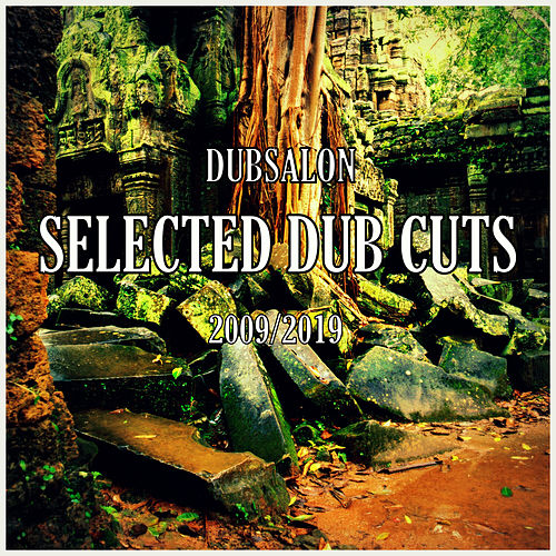 Selected Dub Cuts (2009 - 2019) by Dubsalon