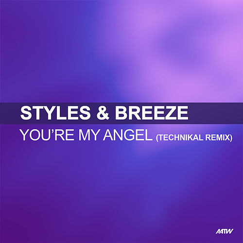 You're My Angel (Technikal's Midnight Remix) by Styles and Breeze