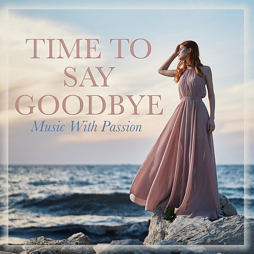 Time to Say Goodbye: Music With Passion de Various Artists